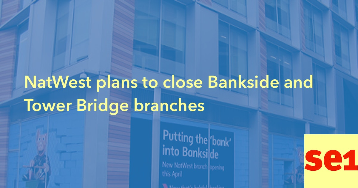 NatWest plans to close Bankside and Tower Bridge branches [24 March ...