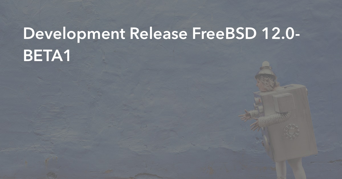 Development Release FreeBSD 12 0-BETA1