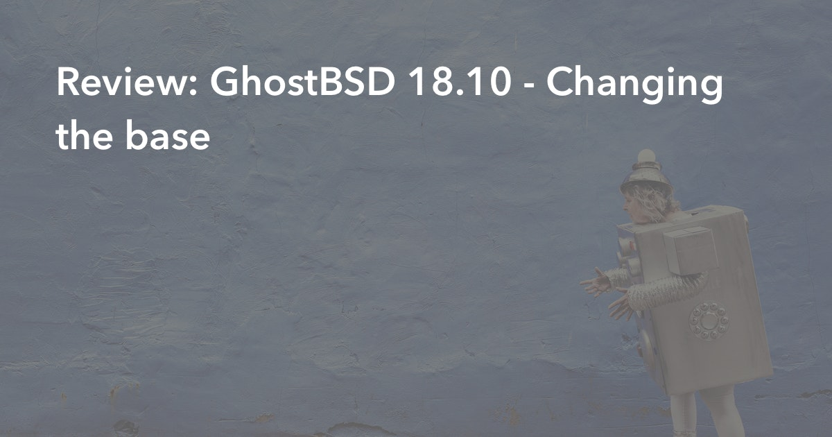 Review: GhostBSD 18 10 - Changing the base