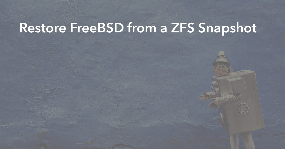 Restore FreeBSD from a ZFS Snapshot