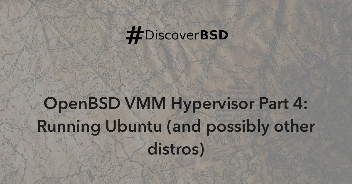 OpenBSD VMM Hypervisor Part 4: Running Ubuntu (and