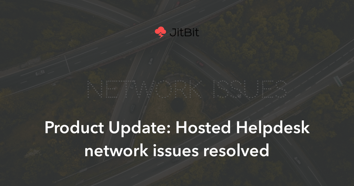 Product Update: Hosted Helpdesk network issues resolved